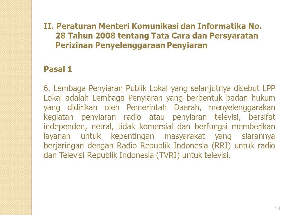 13 II. Peraturan Menteri Komunikasi dan Informatika No. 28 Tahun 2008 tentang Tata Cara dan Persyaratan Perizinan Penyelenggaraan Penyiaran Pasal 1 6.