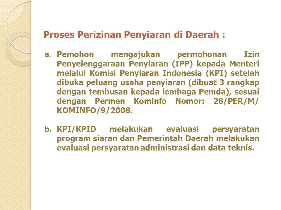 Proses Perizinan Penyiaran di Daerah : a.Pemohon mengajukan permohonan Izin Penyelenggaraan Penyiaran (IPP) kepada Menteri melalui Komisi Penyiaran In