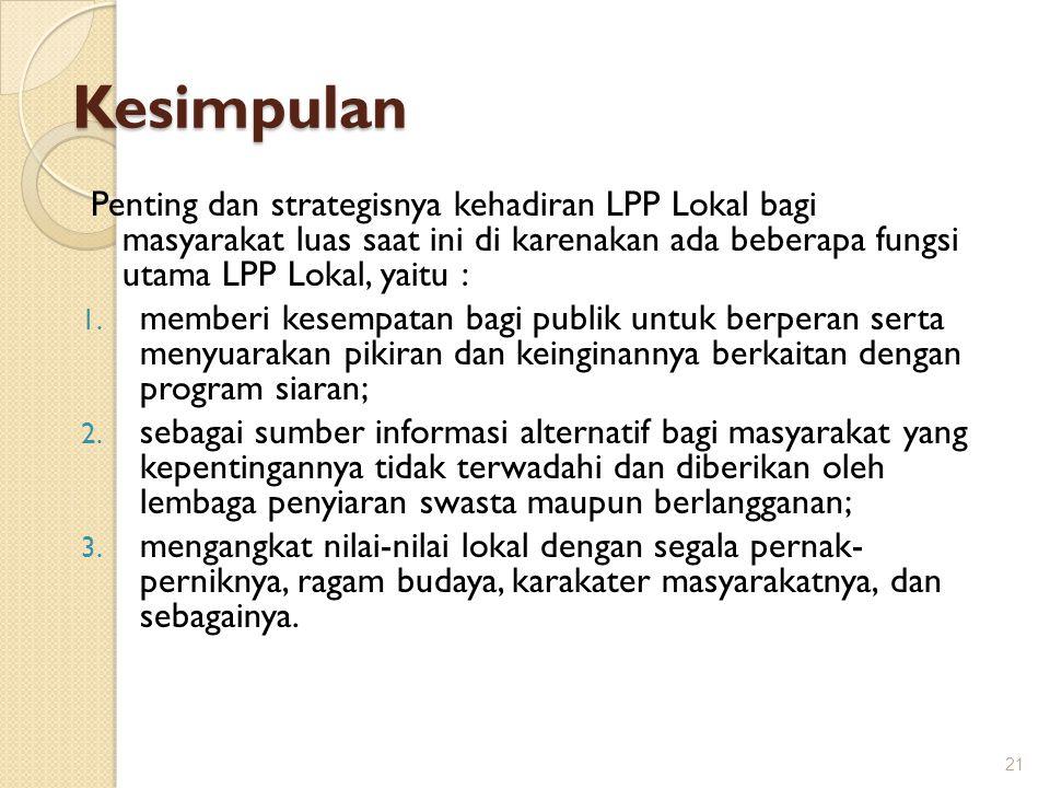 Kesimpulan Penting dan strategisnya kehadiran LPP Lokal bagi masyarakat luas saat ini di karenakan ada beberapa fungsi utama LPP Lokal, yaitu : 1. mem