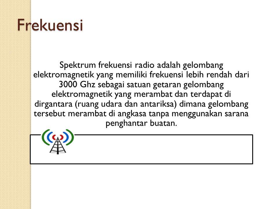 Frekuensi Spektrum frekuensi radio adalah gelombang elektromagnetik yang memiliki frekuensi lebih rendah dari 3000 Ghz sebagai satuan getaran gelomban