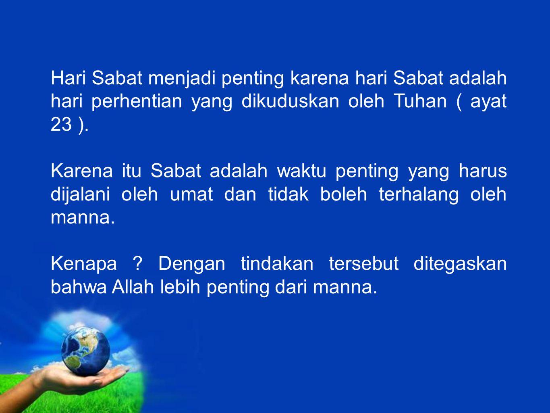 Free Powerpoint Templates Hari Sabat menjadi penting karena hari Sabat adalah hari perhentian yang dikuduskan oleh Tuhan ( ayat 23 ). Karena itu Sabat