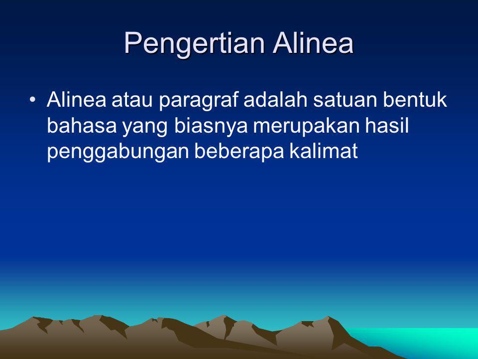 Pengertian Alinea Alinea atau paragraf adalah satuan bentuk bahasa yang biasnya merupakan hasil penggabungan beberapa kalimat