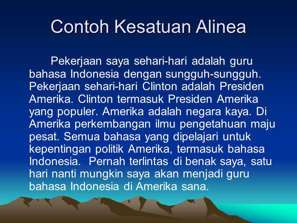 Contoh Kesatuan Alinea Pekerjaan saya sehari-hari adalah guru bahasa Indonesia dengan sungguh-sungguh. Pekerjaan sehari-hari Clinton adalah Presiden A