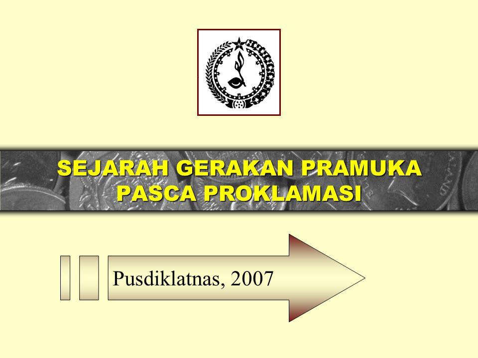 Pusdiklatnas, 2007 SEJARAH GERAKAN PRAMUKA PASCA PROKLAMASI