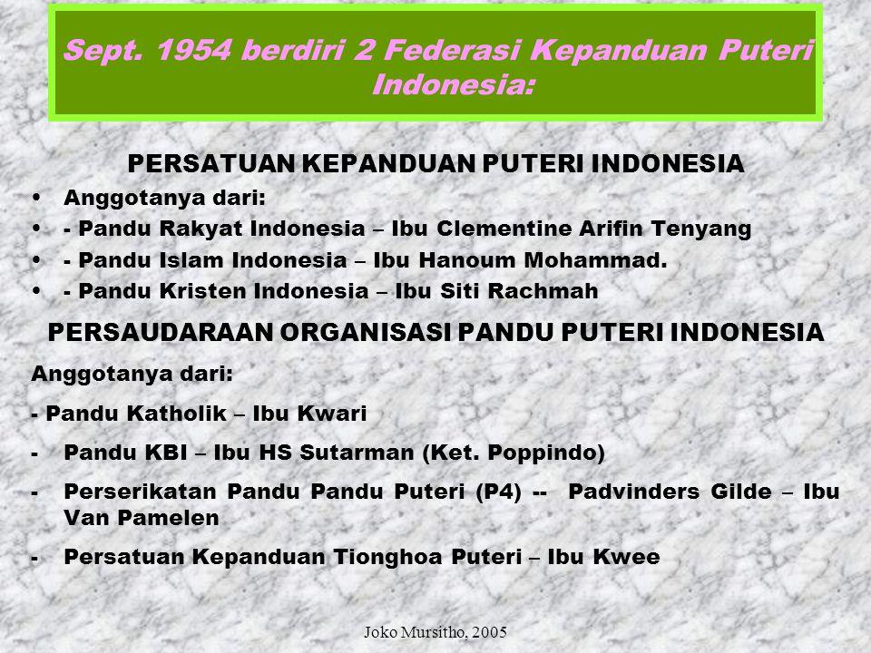 12 Maret 1952 Kepmen PP & K No: 8977/Kab. Ipindo sah sebagai: BADAN FEDERASI KEPANDUAN 1954 PANDU PUTERI Joko Mursitho, 2005