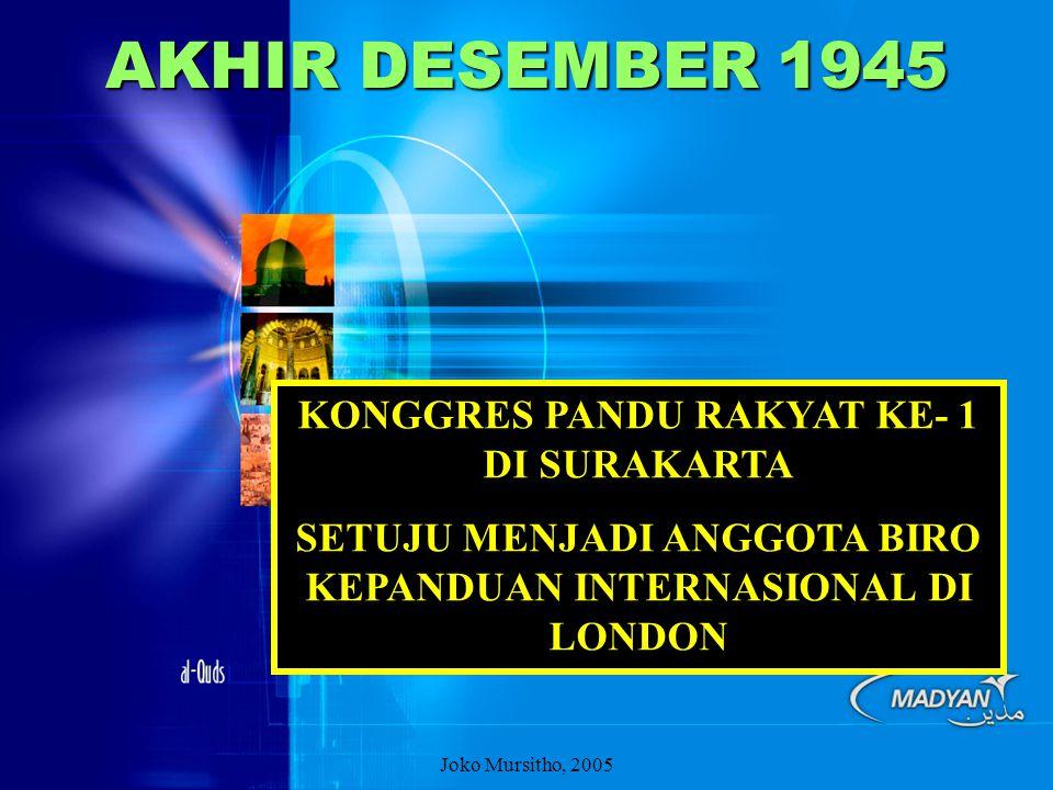 AKHIR DESEMBER 1945 KONGGRES PANDU RAKYAT KE- 1 DI SURAKARTA SETUJU MENJADI ANGGOTA BIRO KEPANDUAN INTERNASIONAL DI LONDON Joko Mursitho, 2005