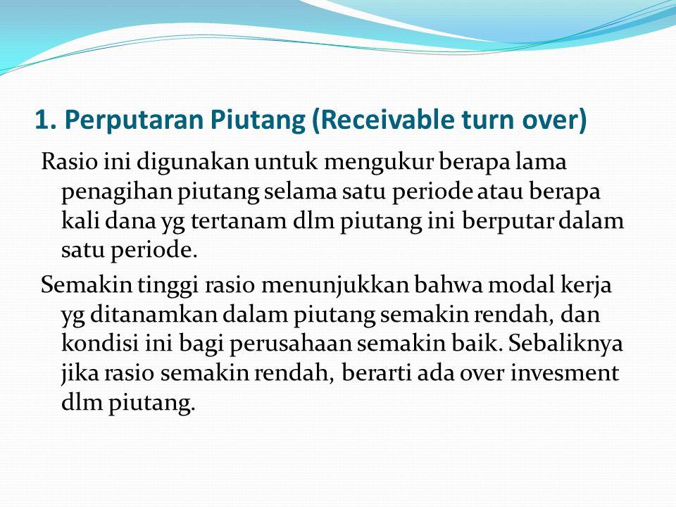 Rumus rasio receivable turn over : Kemampuan dana yg tertanam dlm piutang berputar dlm satu periode tertentu.