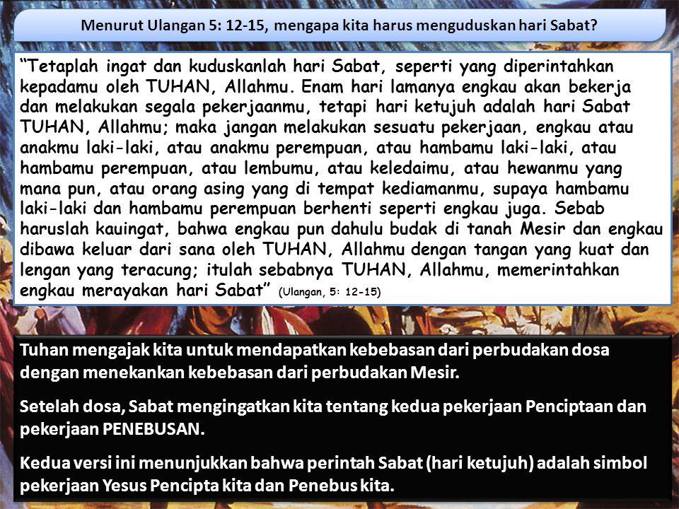"""""""Tetaplah ingat dan kuduskanlah hari Sabat, seperti yang diperintahkan kepadamu oleh TUHAN, Allahmu. Enam hari lamanya engkau akan bekerja dan melakuk"""