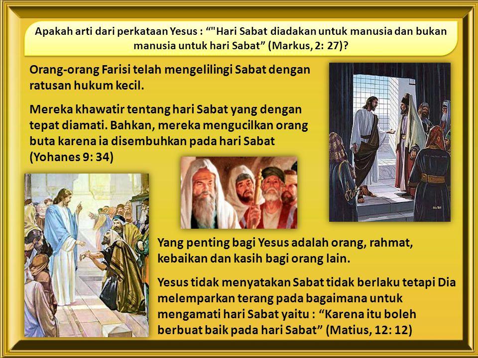 Yang penting bagi Yesus adalah orang, rahmat, kebaikan dan kasih bagi orang lain. Yesus tidak menyatakan Sabat tidak berlaku tetapi Dia melemparkan te