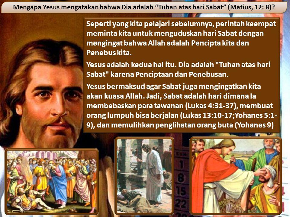 Seperti yang kita pelajari sebelumnya, perintah keempat meminta kita untuk menguduskan hari Sabat dengan mengingat bahwa Allah adalah Pencipta kita da