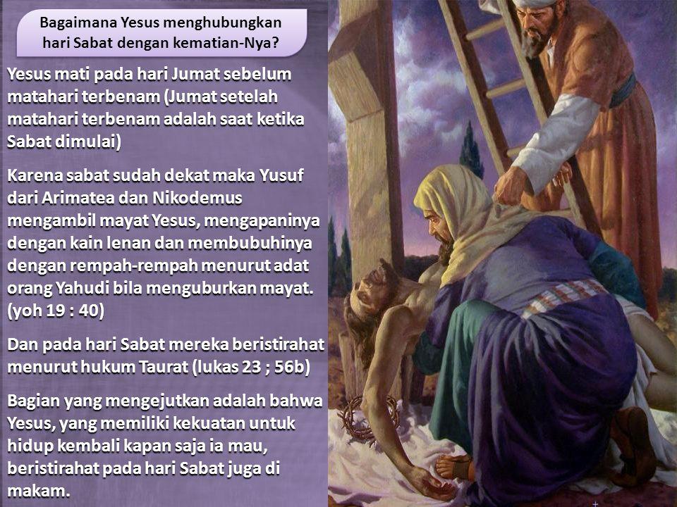 Yesus mati pada hari Jumat sebelum matahari terbenam (Jumat setelah matahari terbenam adalah saat ketika Sabat dimulai) Karena sabat sudah dekat maka