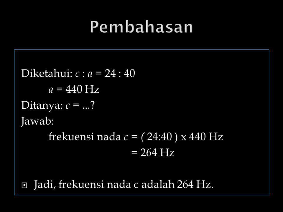  c d e f g a b c' 24 27 30 32 36 40 45 48  Interval adalah perbandingan antara frekuensi suatu nada dengan nada lain yang lebih rendah frekuensinya.