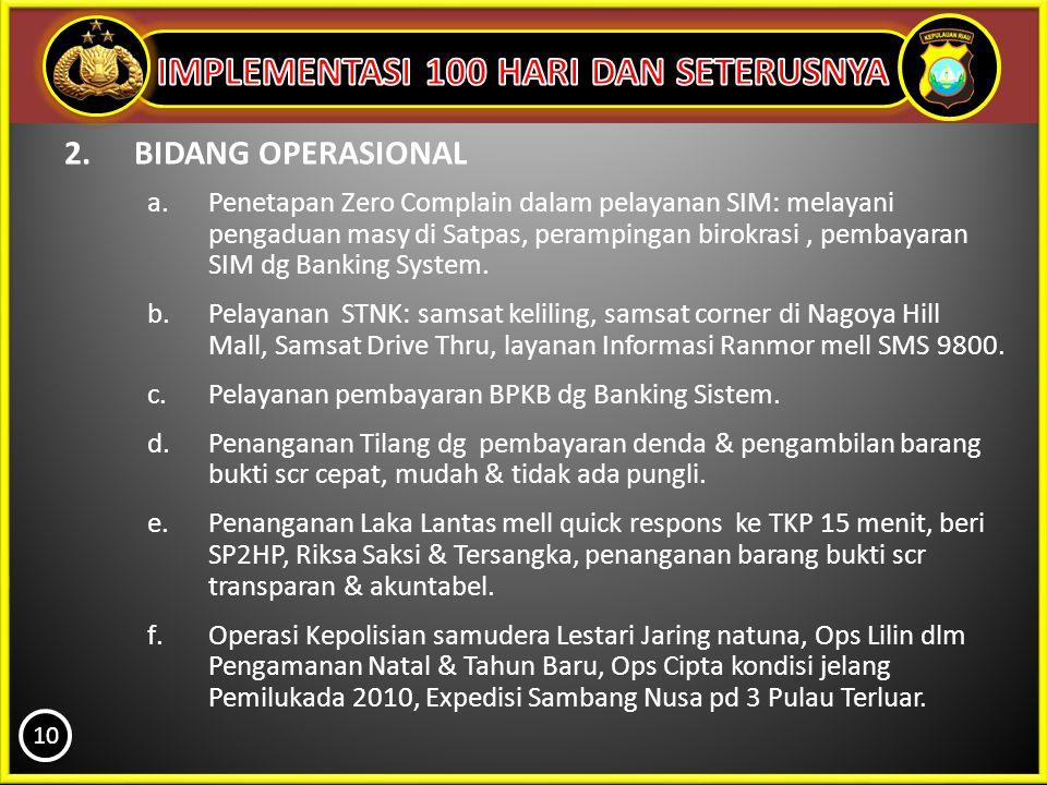 2.BIDANG OPERASIONAL a.Penetapan Zero Complain dalam pelayanan SIM: melayani pengaduan masy di Satpas, perampingan birokrasi, pembayaran SIM dg Bankin