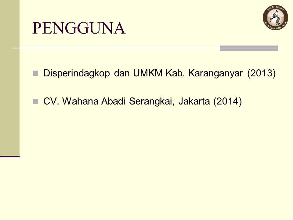 PENGGUNA Disperindagkop dan UMKM Kab. Karanganyar (2013) CV. Wahana Abadi Serangkai, Jakarta (2014)
