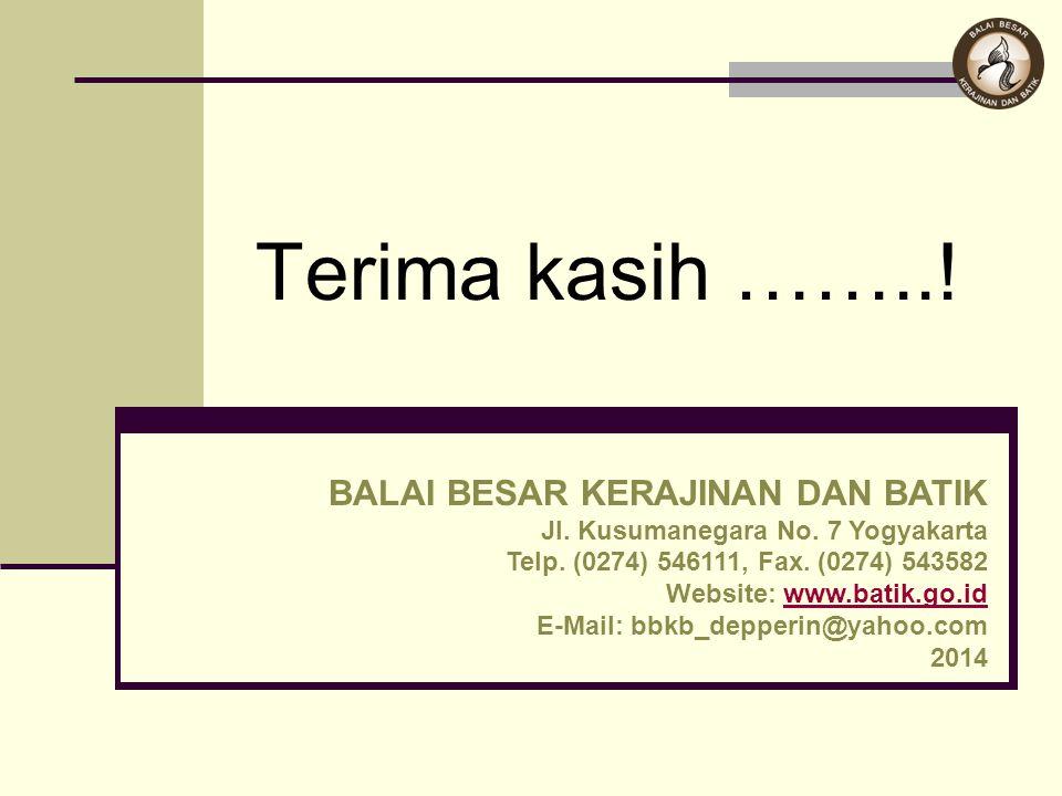 Terima kasih ……..! BALAI BESAR KERAJINAN DAN BATIK Jl. Kusumanegara No. 7 Yogyakarta Telp. (0274) 546111, Fax. (0274) 543582 Website: www.batik.go.idw