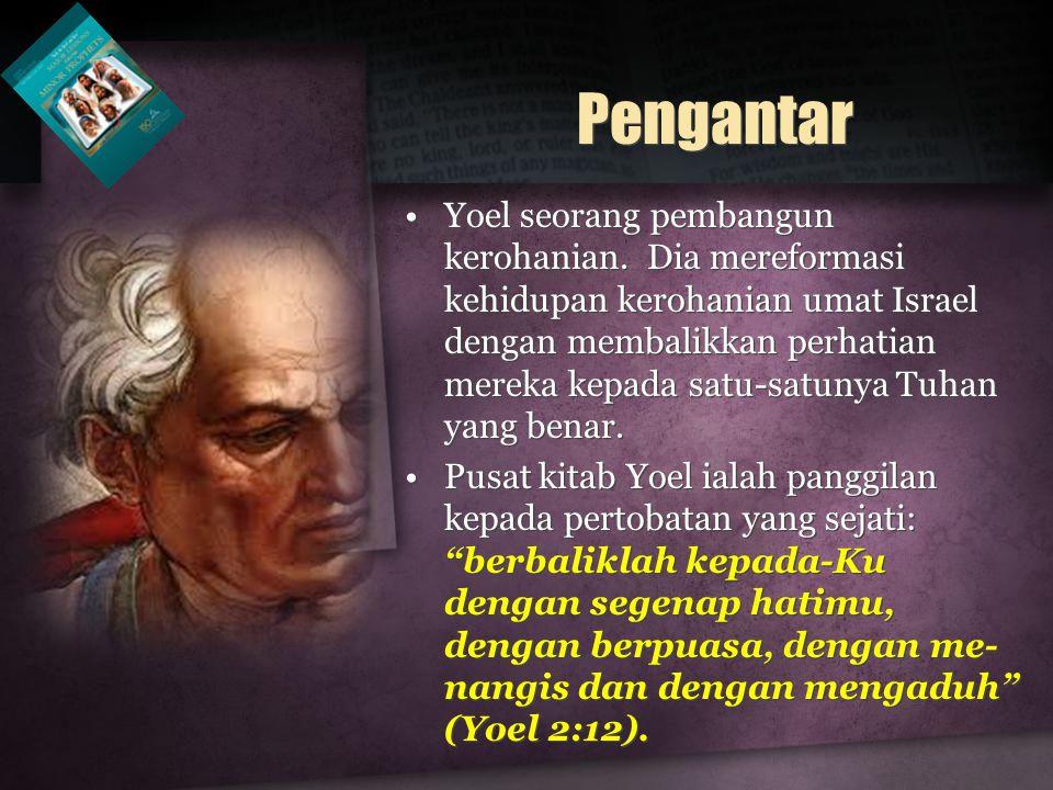 Pengantar Yoel seorang pembangun kerohanian. Dia mereformasi kehidupan kerohanian umat Israel dengan membalikkan perhatian mereka kepada satu-satunya
