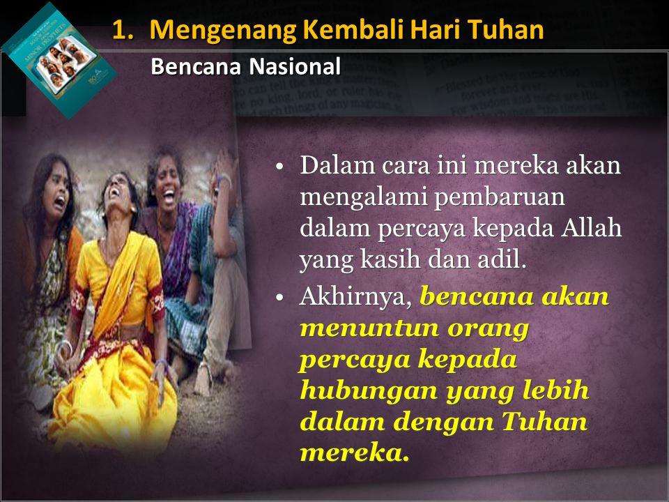 Dalam cara ini mereka akan mengalami pembaruan dalam percaya kepada Allah yang kasih dan adil. Akhirnya, bencana akan menuntun orang percaya kepada hu