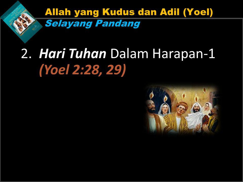 Allah yang Kudus dan Adil (Yoel) Selayang Pandang 2. Hari Tuhan Dalam Harapan-1 (Yoel 2:28, 29)