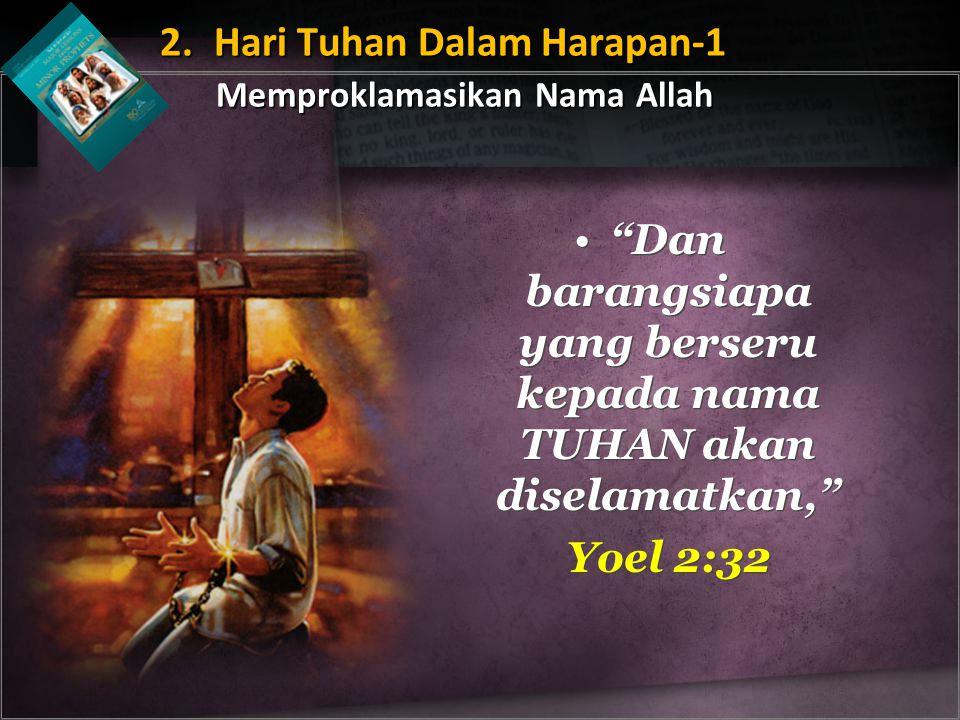 """""""Dan barangsiapa yang berseru kepada nama TUHAN akan diselamatkan,"""" Yoel 2:32 """"Dan barangsiapa yang berseru kepada nama TUHAN akan diselamatkan,"""" Yoel"""