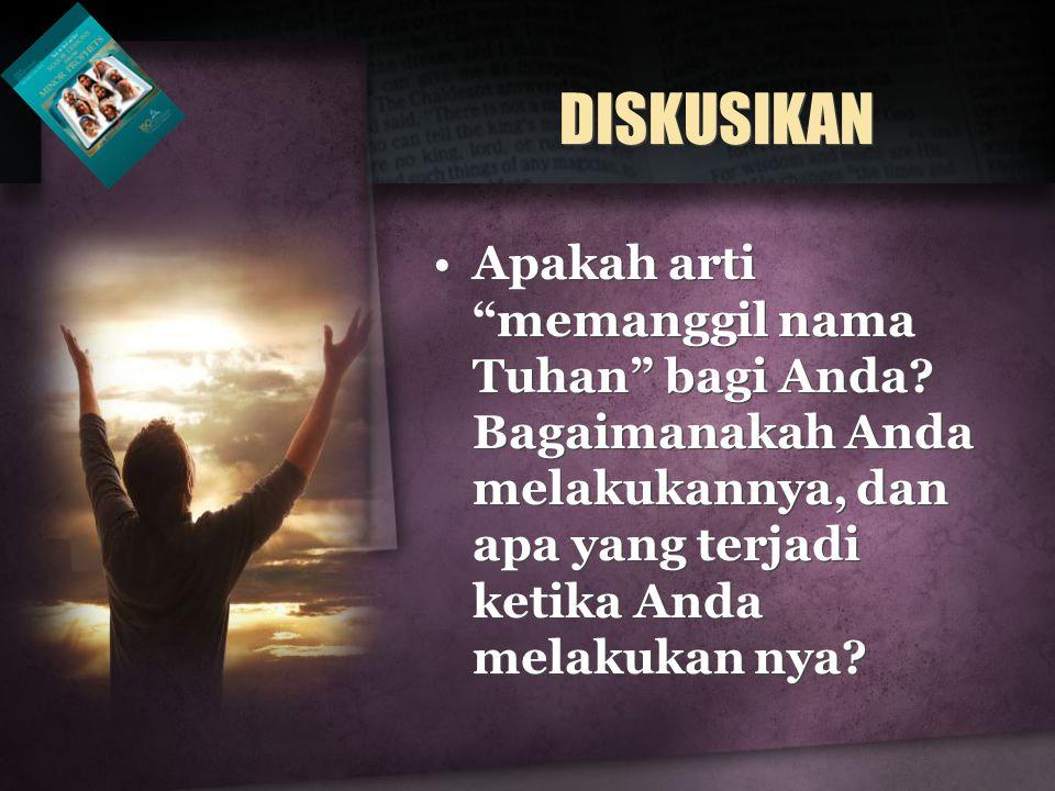 """DISKUSIKAN Apakah arti """"memanggil nama Tuhan"""" bagi Anda? Bagaimanakah Anda melakukannya, dan apa yang terjadi ketika Anda melakukan nya?"""