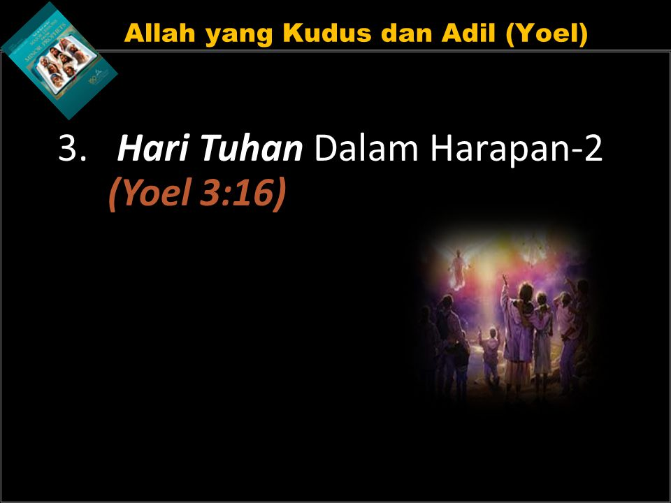 Allah yang Kudus dan Adil (Yoel) 3. Hari Tuhan Dalam Harapan-2 (Yoel 3:16)