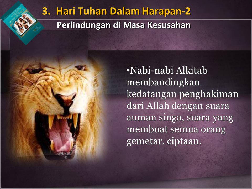 Nabi-nabi Alkitab membandingkan kedatangan penghakiman dari Allah dengan suara auman singa, suara yang membuat semua orang gemetar. ciptaan. 3. Hari T