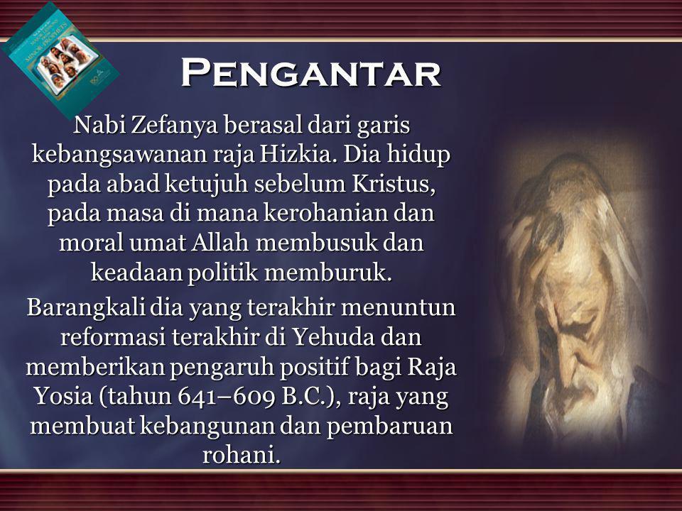 Pengantar Nabi Zefanya berasal dari garis kebangsawanan raja Hizkia. Dia hidup pada abad ketujuh sebelum Kristus, pada masa di mana kerohanian dan mor