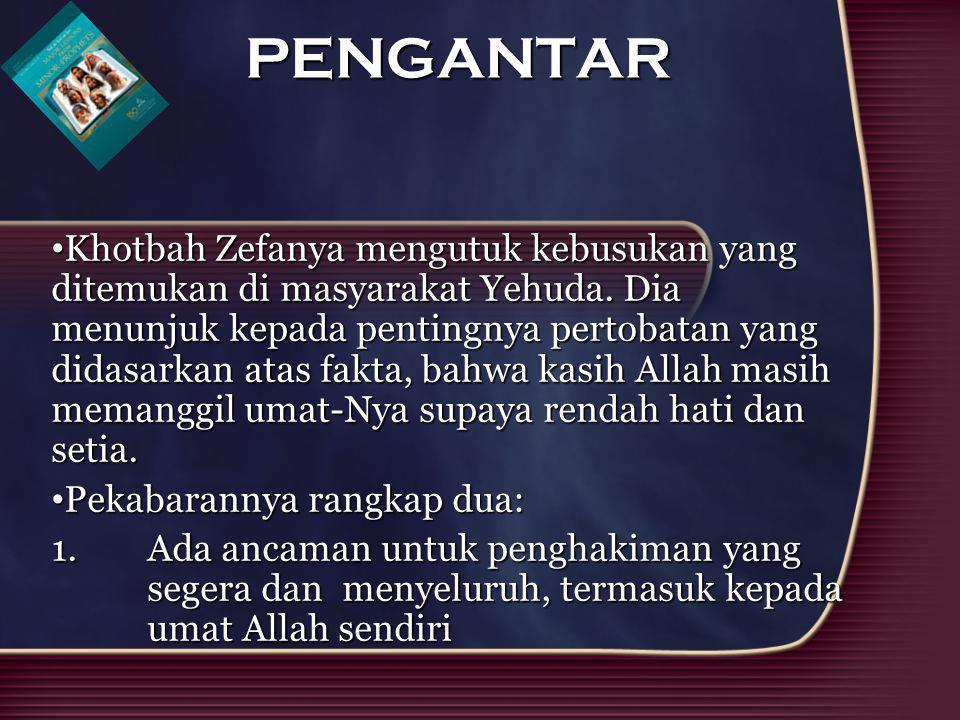 Khotbah Zefanya mengutuk kebusukan yang ditemukan di masyarakat Yehuda. Dia menunjuk kepada pentingnya pertobatan yang didasarkan atas fakta, bahwa ka