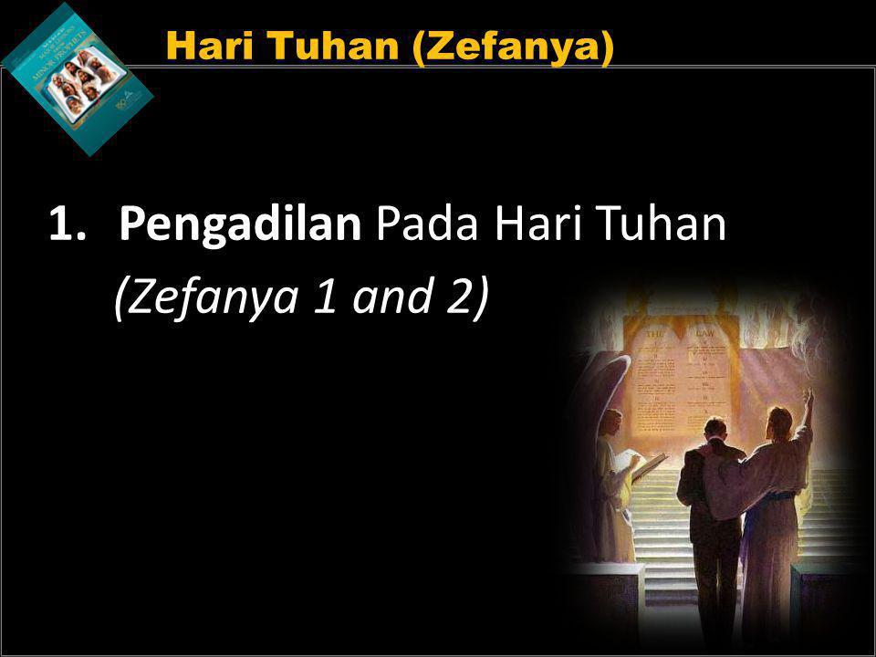 Hari Tuhan (Zefanya) 1.Pengadilan Pada Hari Tuhan (Zefanya 1 and 2)