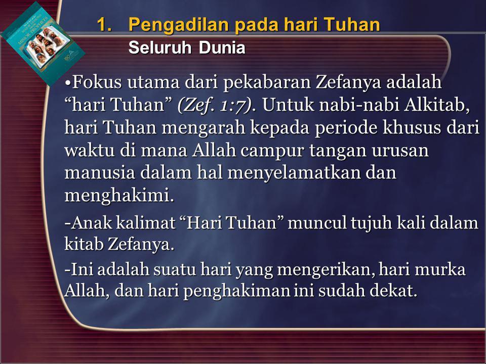 """Fokus utama dari pekabaran Zefanya adalah """"hari Tuhan"""" (Zef. 1:7). Untuk nabi-nabi Alkitab, hari Tuhan mengarah kepada periode khusus dari waktu di ma"""