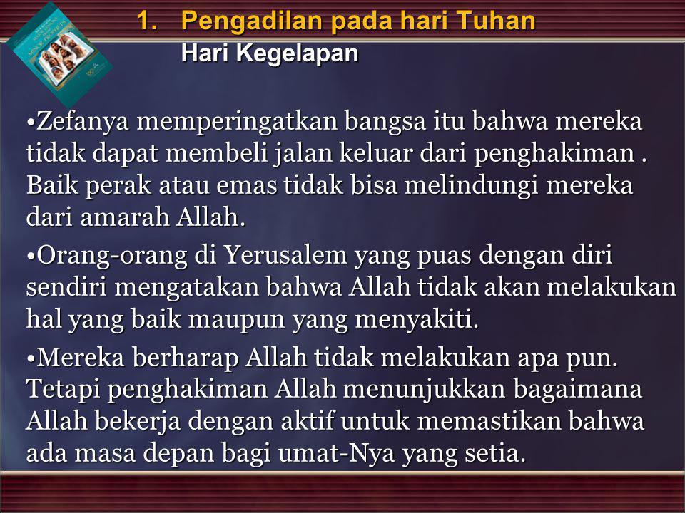 Zefanya memperingatkan bangsa itu bahwa mereka tidak dapat membeli jalan keluar dari penghakiman. Baik perak atau emas tidak bisa melindungi mereka da