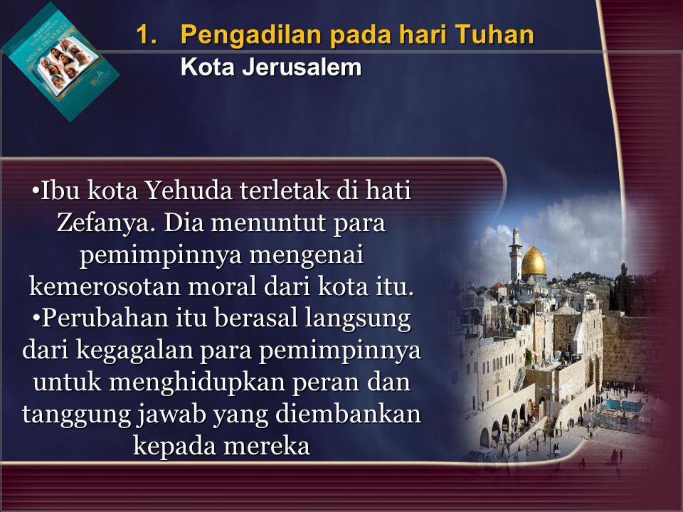 Ibu kota Yehuda terletak di hati Zefanya. Dia menuntut para pemimpinnya mengenai kemerosotan moral dari kota itu. Ibu kota Yehuda terletak di hati Zef