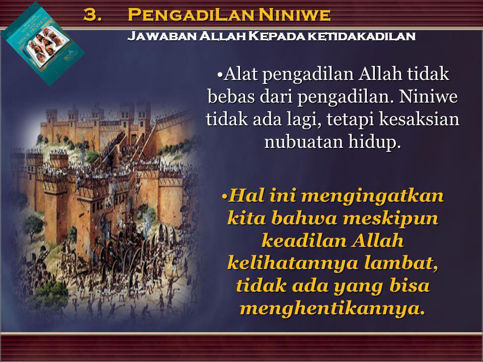 Alat pengadilan Allah tidak bebas dari pengadilan. Niniwe tidak ada lagi, tetapi kesaksian nubuatan hidup.Alat pengadilan Allah tidak bebas dari penga