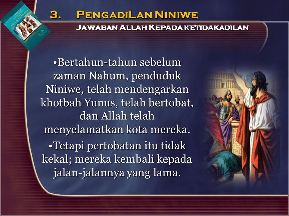 Bertahun-tahun sebelum zaman Nahum, penduduk Niniwe, telah mendengarkan khotbah Yunus, telah bertobat, dan Allah telah menyelamatkan kota mereka.Berta