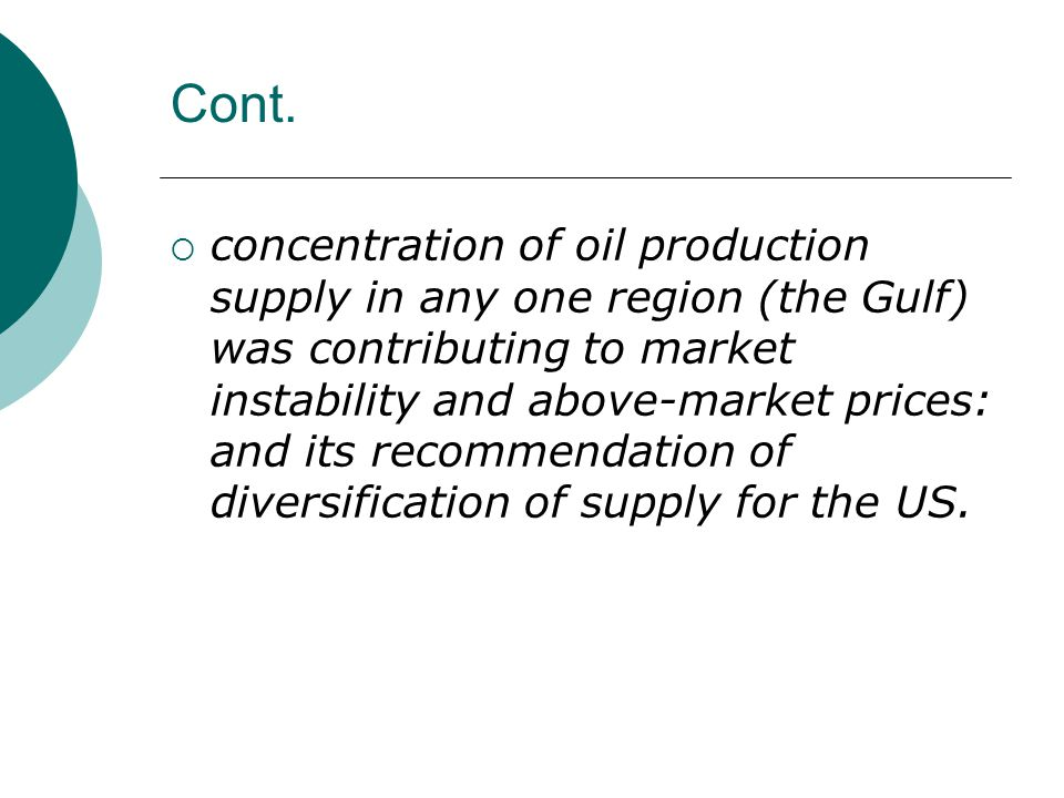Cont.  concentration of oil production supply in any one region (the Gulf) was contributing to market instability and above-market prices: and its re