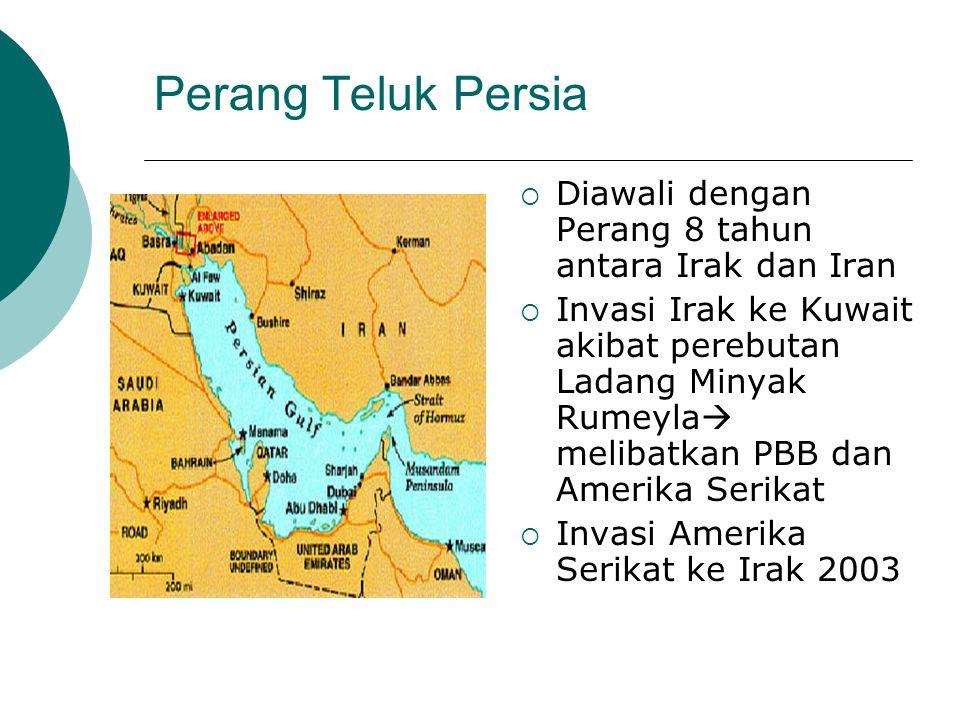 Perang Teluk Persia  Diawali dengan Perang 8 tahun antara Irak dan Iran  Invasi Irak ke Kuwait akibat perebutan Ladang Minyak Rumeyla  melibatkan PBB dan Amerika Serikat  Invasi Amerika Serikat ke Irak 2003
