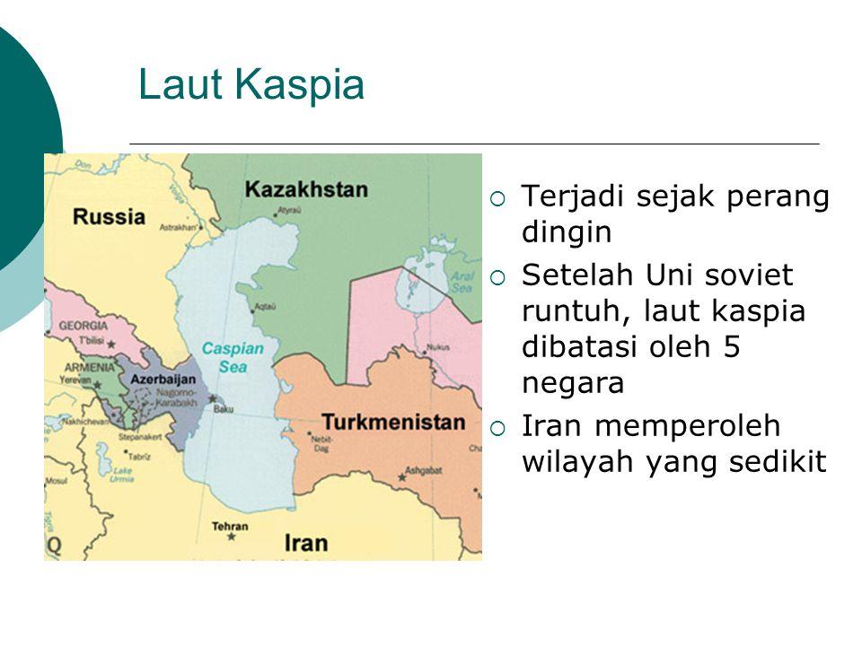 Laut Kaspia  Terjadi sejak perang dingin  Setelah Uni soviet runtuh, laut kaspia dibatasi oleh 5 negara  Iran memperoleh wilayah yang sedikit