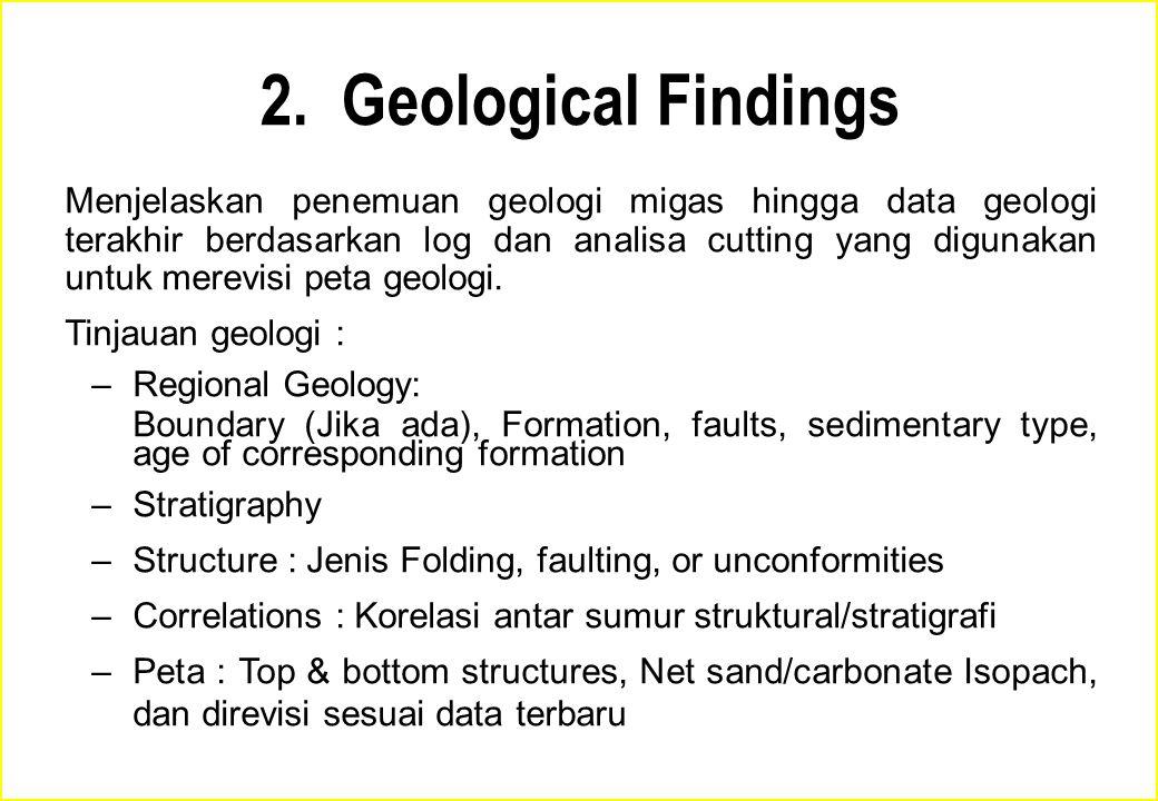 2. Geological Findings Menjelaskan penemuan geologi migas hingga data geologi terakhir berdasarkan log dan analisa cutting yang digunakan untuk merevi