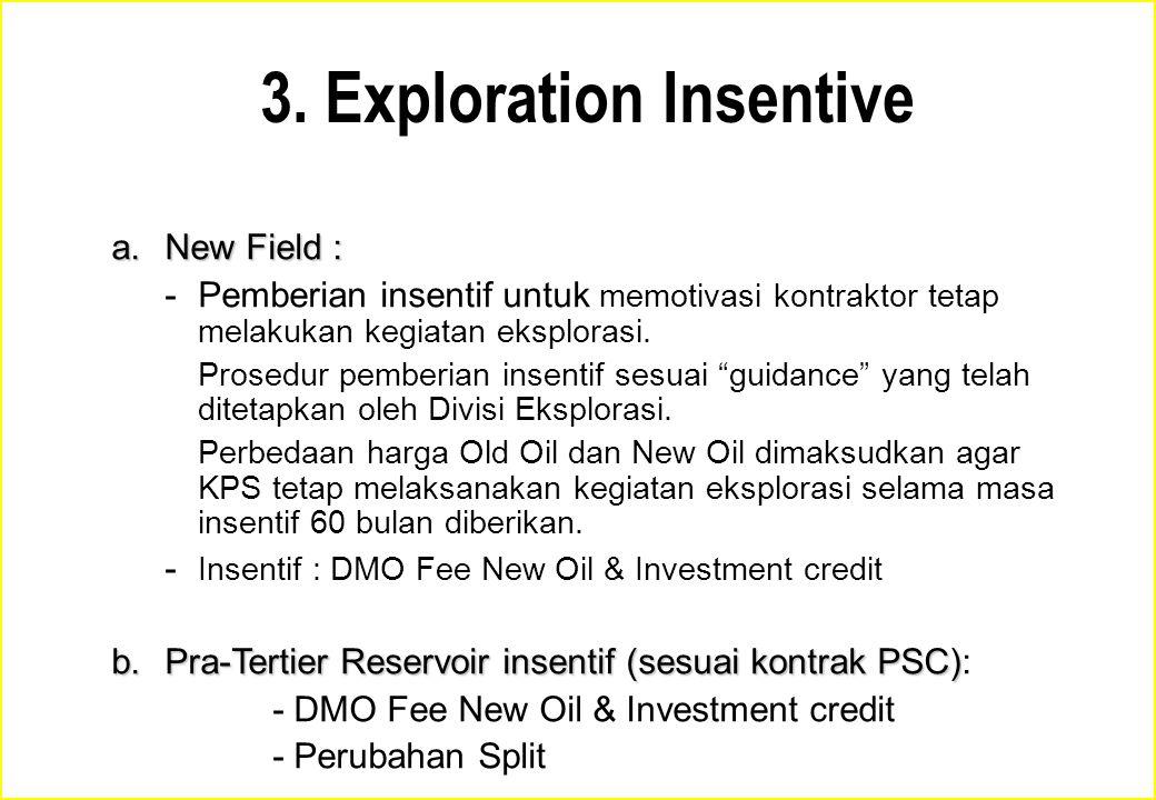"a.New Field : -Pemberian insentif untuk memotivasi kontraktor tetap melakukan kegiatan eksplorasi. Prosedur pemberian insentif sesuai ""guidance"" yang"