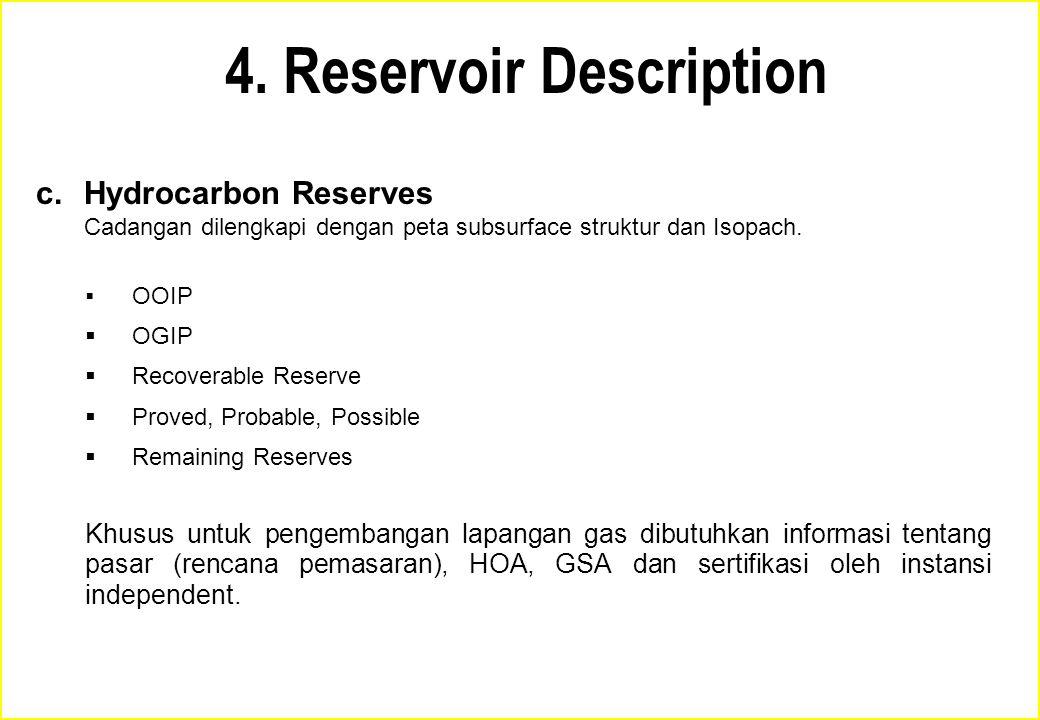 4. Reservoir Description c. Hydrocarbon Reserves Cadangan dilengkapi dengan peta subsurface struktur dan Isopach.  OOIP  OGIP  Recoverable Reserve