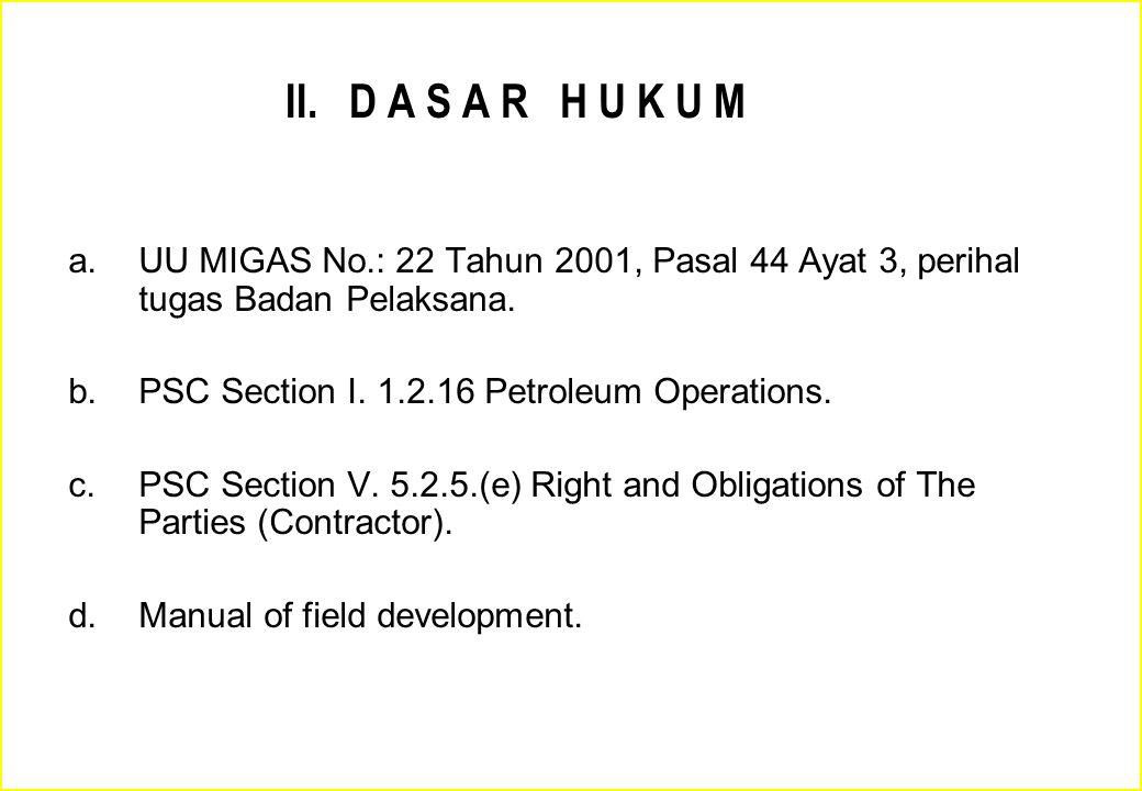 Plan of Development Rencana Pengembangan satu atau lebih lapangan migas secara terpadu (integrated) untuk mengembangkan/ memproduksikan cadangan hidrokarbon secara optimal dengan mempertimbangkan aspek teknis, ekonomis, dan HSE.