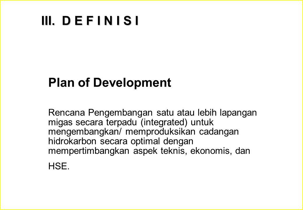 Plan of Development Rencana Pengembangan satu atau lebih lapangan migas secara terpadu (integrated) untuk mengembangkan/ memproduksikan cadangan hidro