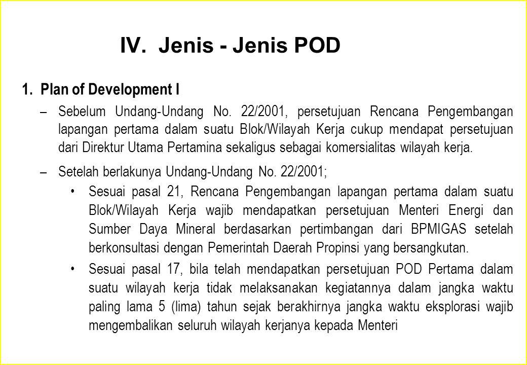 Jenis – Jenis POD Proposal POD disampaikan kepada BPMIGAS, berdasarkan kondisi aktual dan persetujuan oleh Ka.