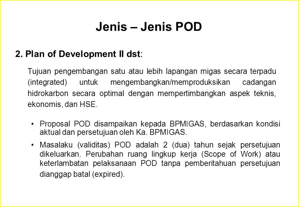 Jenis – Jenis POD Proposal POD disampaikan kepada BPMIGAS, berdasarkan kondisi aktual dan persetujuan oleh Ka. BPMIGAS. Masalaku (validitas) POD adala