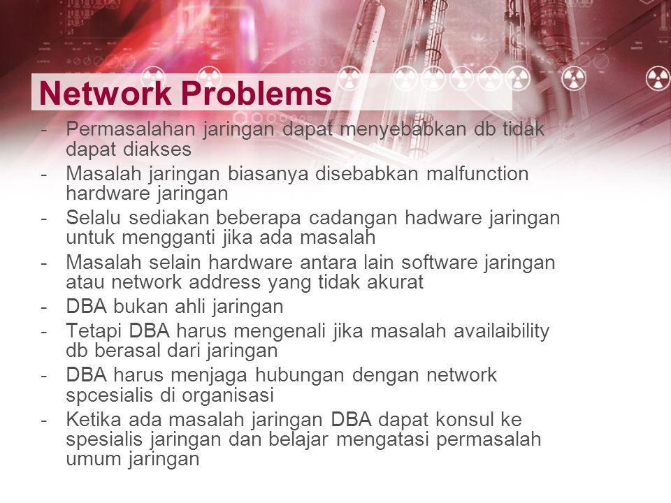 Network Problems -Permasalahan jaringan dapat menyebabkan db tidak dapat diakses -Masalah jaringan biasanya disebabkan malfunction hardware jaringan -