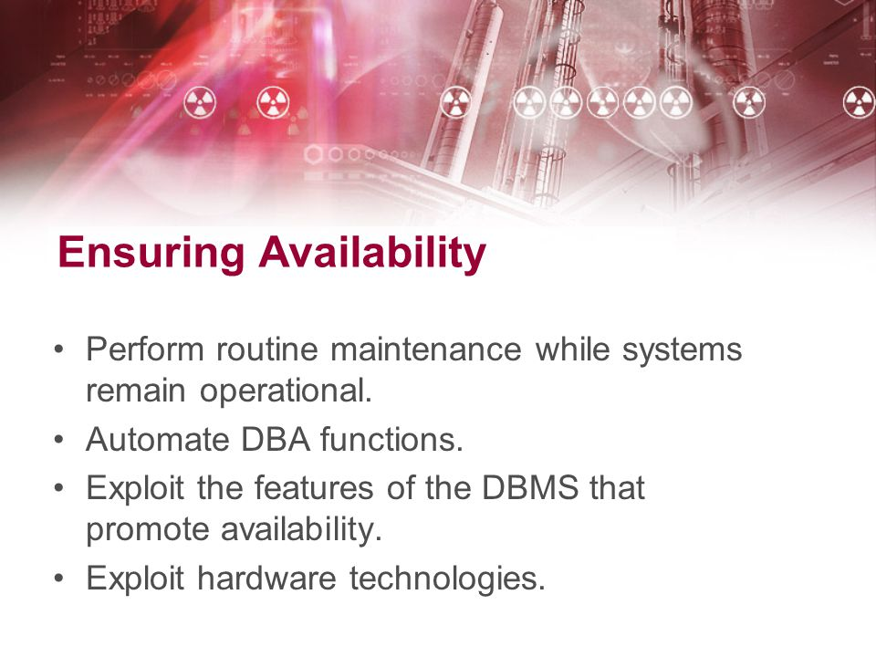 Ensuring Availability Perform routine maintenance while systems remain operational.