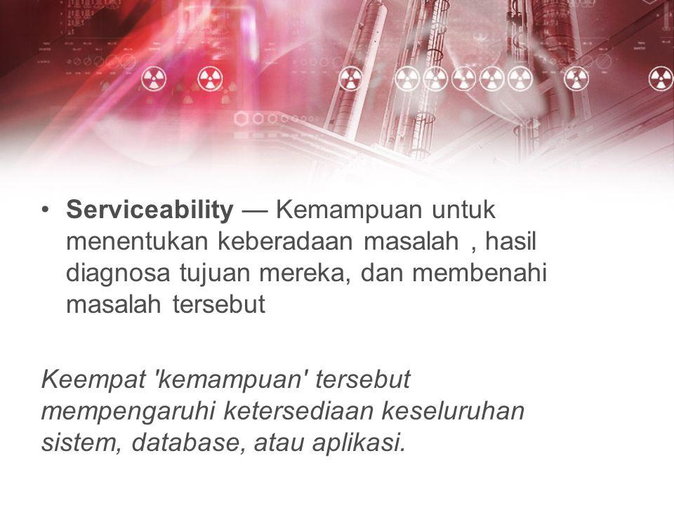 Serviceability — Kemampuan untuk menentukan keberadaan masalah, hasil diagnosa tujuan mereka, dan membenahi masalah tersebut Keempat 'kemampuan' terse