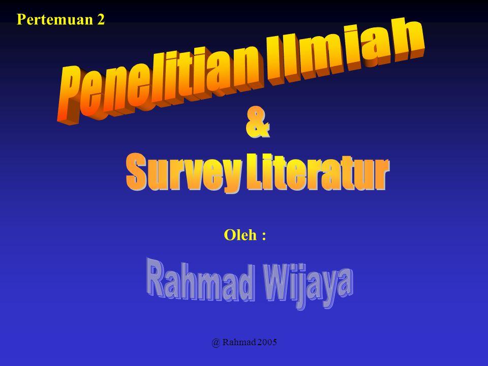 @ Rahmad 2005 Survey Literatur DEFINISI : Dokumentasi dari suatu review yang menyeluruh dari sumber-sumber data sekunder baik yang terpublikasi maupun tidak dalam bidang tertentu yang menjadi perhatian peneliti