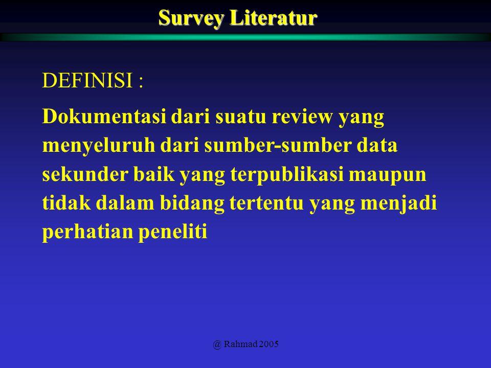 @ Rahmad 2005 Survey Literatur DEFINISI : Dokumentasi dari suatu review yang menyeluruh dari sumber-sumber data sekunder baik yang terpublikasi maupun
