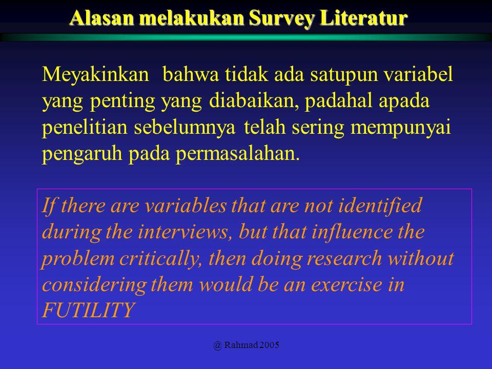 @ Rahmad 2005 Alasan melakukan Survey Literatur Meyakinkan bahwa tidak ada satupun variabel yang penting yang diabaikan, padahal apada penelitian sebe